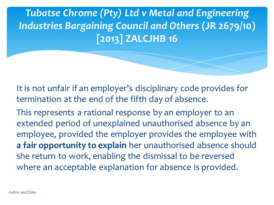 Tubatse Chrome (Pty) Ltd v Metal and Engineering Industries Bargaining Council and Others (JR 2679/10) [2013] ZALCJHB 16 It is not unfair if an employ