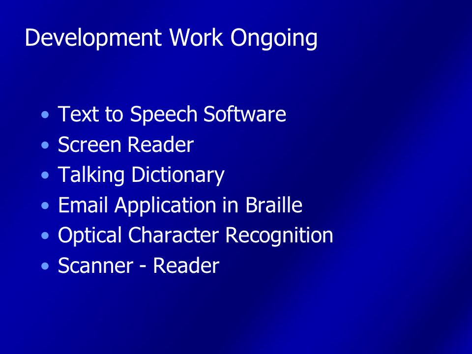Development Work Ongoing Text to Speech Software Screen Reader Talking Dictionary Email Application in Braille Optical Character Recognition Scanner - Reader