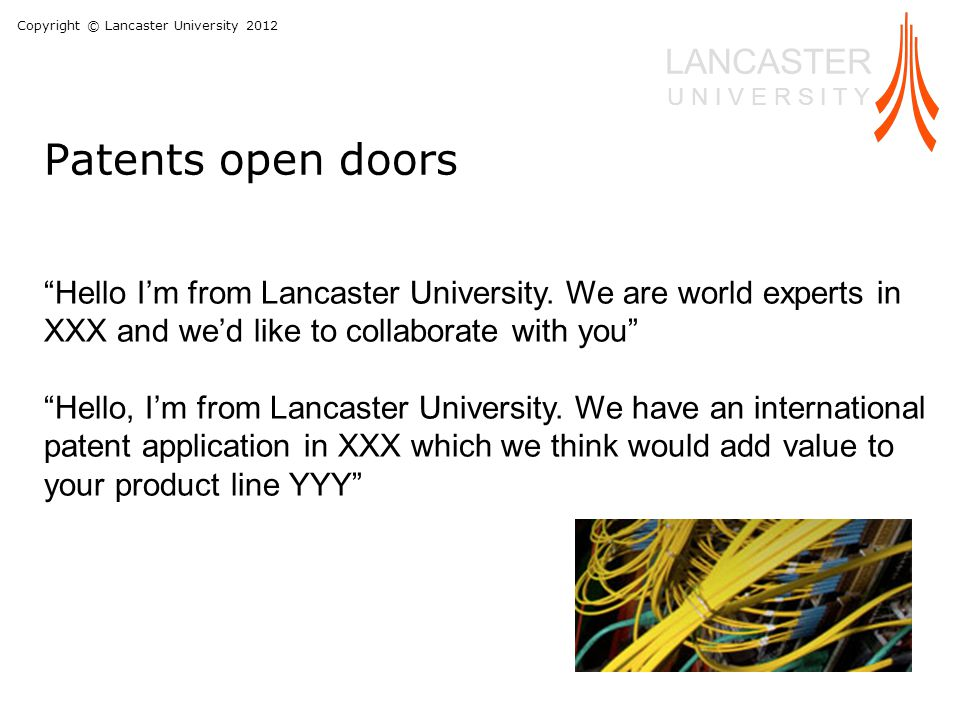 """Copyright © Lancaster University 2012 LANCASTER U N I V E R S I T Y """"Hello I'm from Lancaster University. We are world experts in XXX and we'd like to"""