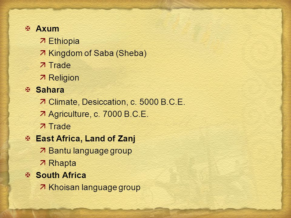 XAxum äEthiopia äKingdom of Saba (Sheba) äTrade äReligion XSahara äClimate, Desiccation, c. 5000 B.C.E. äAgriculture, c. 7000 B.C.E. äTrade XEast Afri