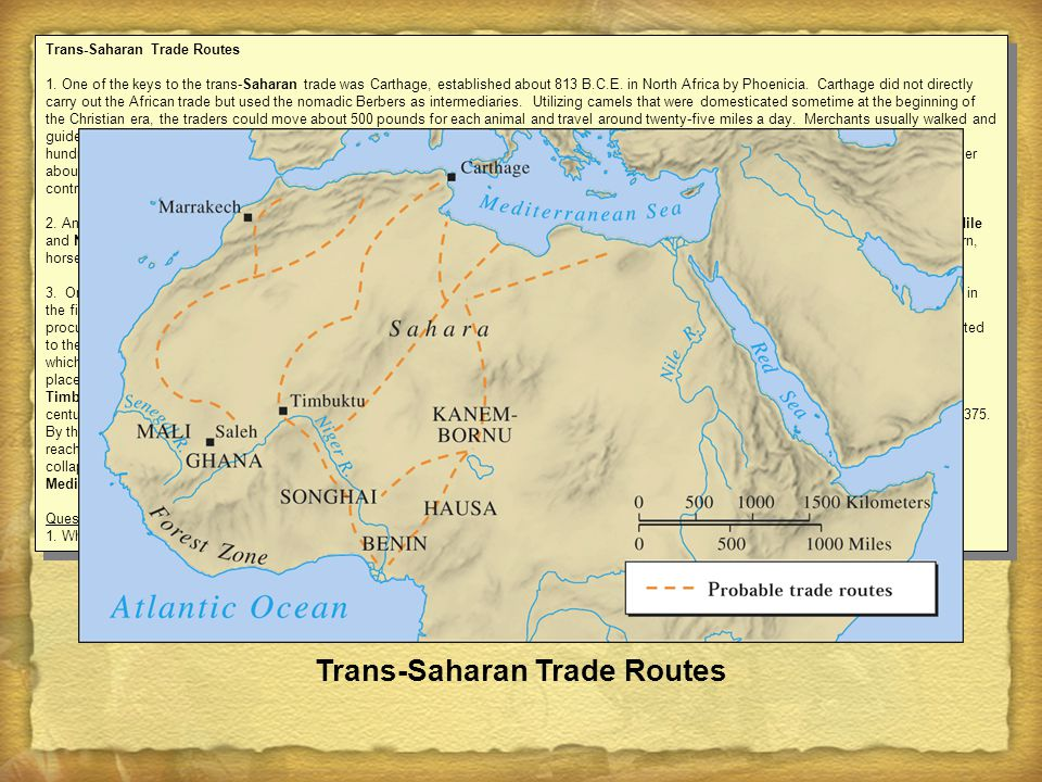 Trans-Saharan Trade Routes 1. One of the keys to the trans-Saharan trade was Carthage, established about 813 B.C.E. in North Africa by Phoenicia. Cart