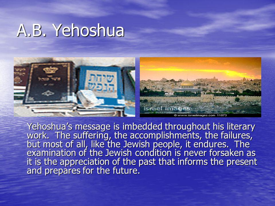 A.B. Yehoshua Yehoshua's message is imbedded throughout his literary work.