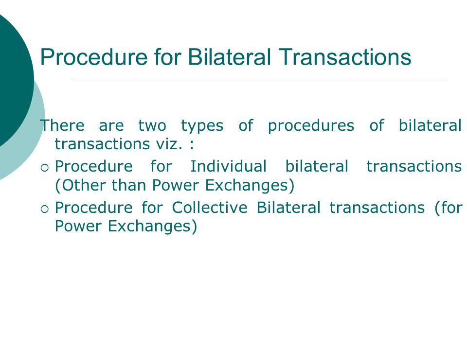 Procedure for Bilateral Transactions There are two types of procedures of bilateral transactions viz. :  Procedure for Individual bilateral transacti