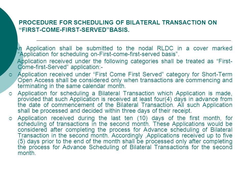 PROCEDURE FOR SCHEDULING OF BILATERAL TRANSACTION ON FIRST-COME-FIRST-SERVED BASIS.