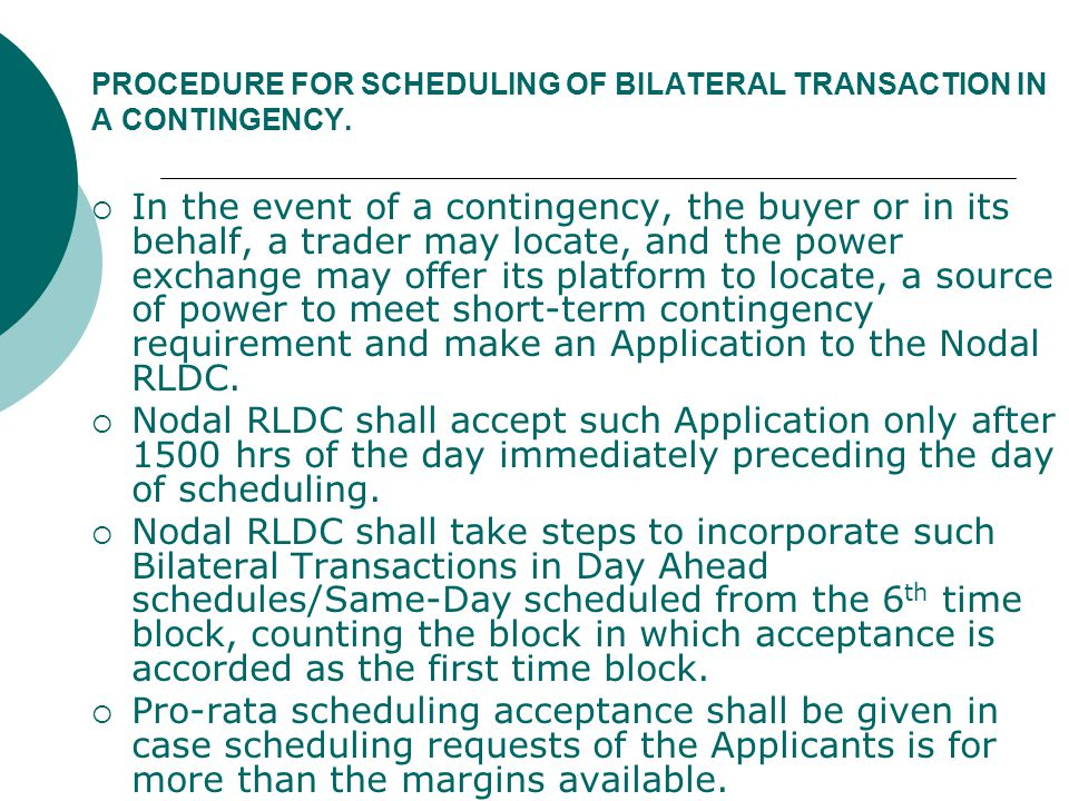 PROCEDURE FOR SCHEDULING OF BILATERAL TRANSACTION IN A CONTINGENCY.  In the event of a contingency, the buyer or in its behalf, a trader may locate,