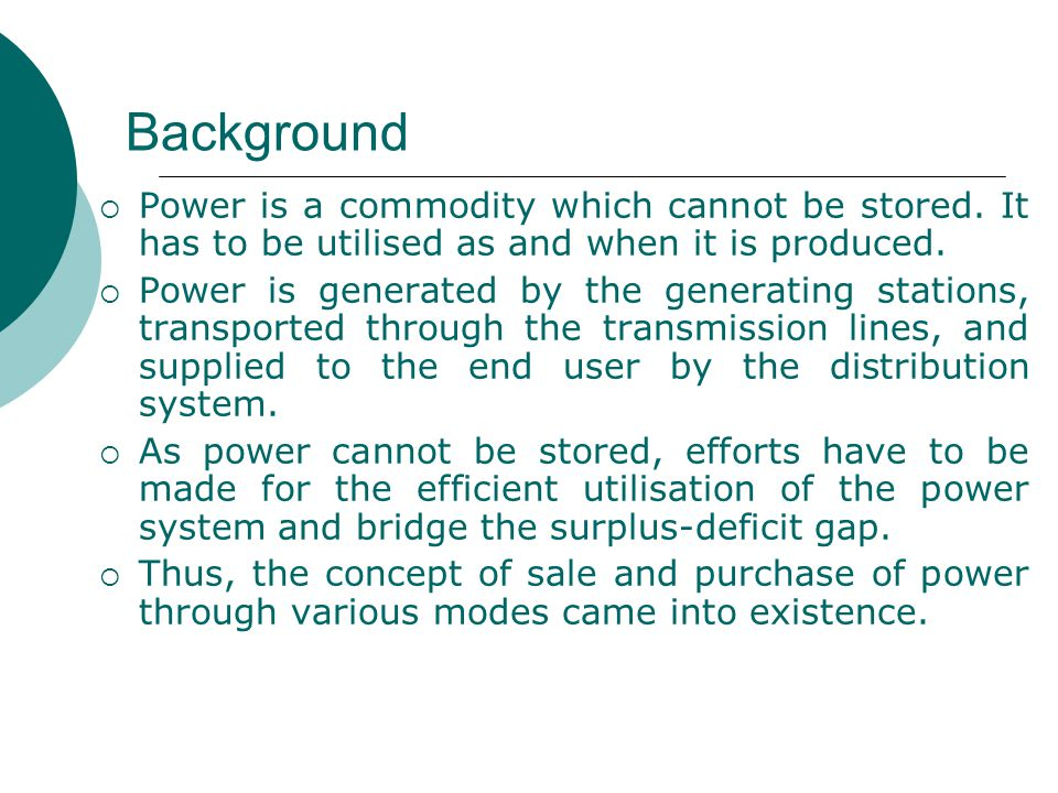 Background  Power is a commodity which cannot be stored.