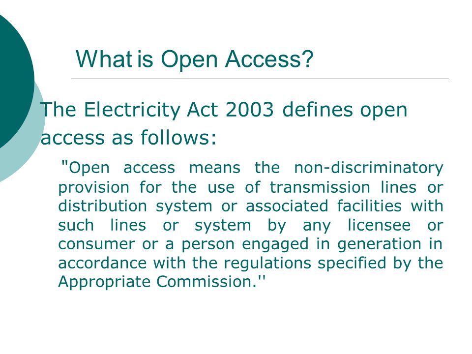 What is Open Access? The Electricity Act 2003 defines open access as follows: