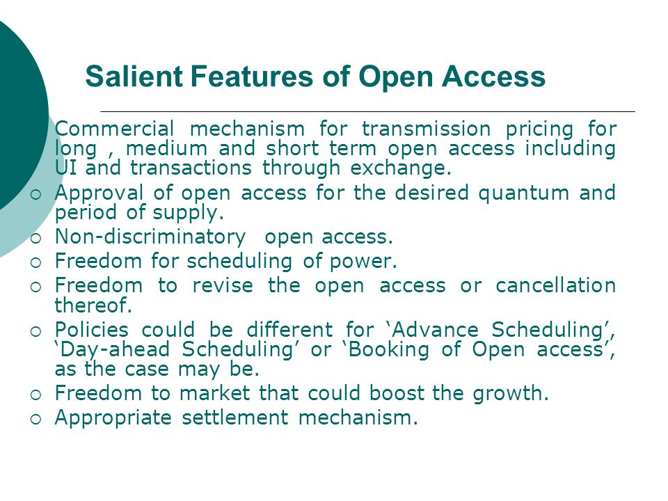 Salient Features of Open Access  Commercial mechanism for transmission pricing for long, medium and short term open access including UI and transactions through exchange.