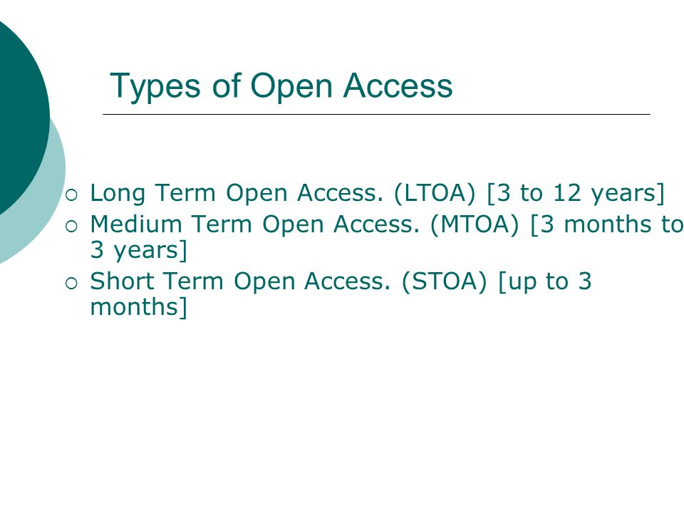 Types of Open Access  Long Term Open Access. (LTOA) [3 to 12 years]  Medium Term Open Access.