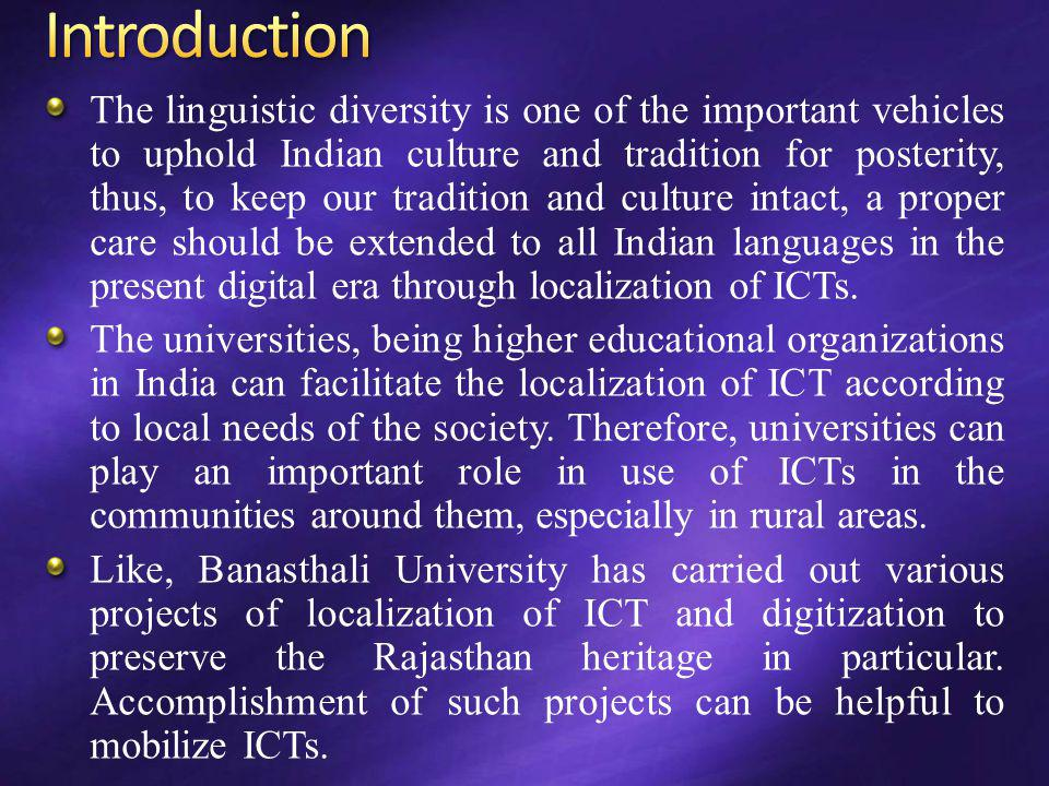 The linguistic diversity is one of the important vehicles to uphold Indian culture and tradition for posterity, thus, to keep our tradition and cultur