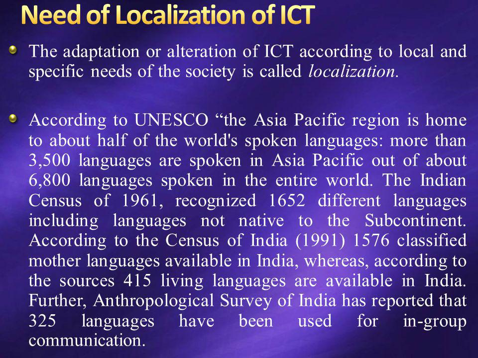 """The adaptation or alteration of ICT according to local and specific needs of the society is called localization. According to UNESCO """"the Asia Pacific"""