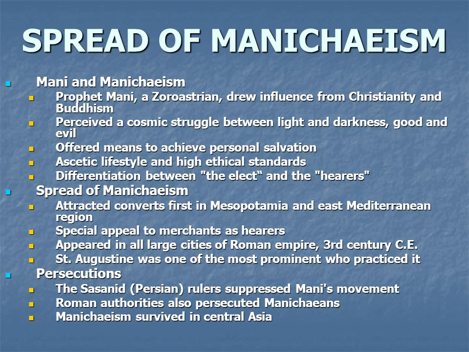 SPREAD OF MANICHAEISM Mani and Manichaeism Mani and Manichaeism Prophet Mani, a Zoroastrian, drew influence from Christianity and Buddhism Prophet Man