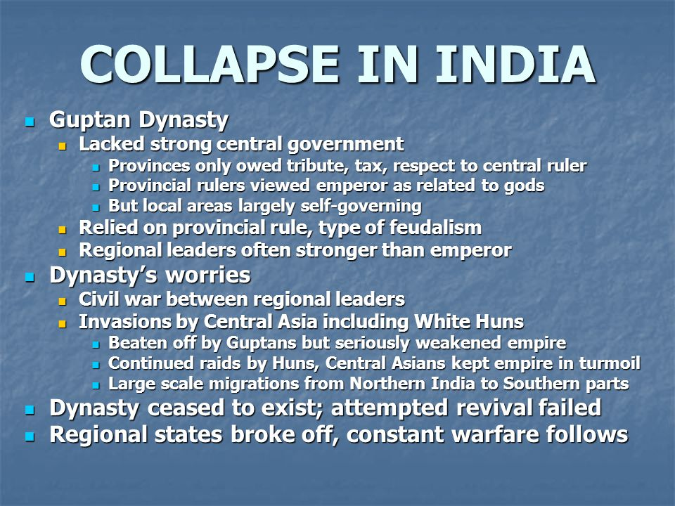 COLLAPSE IN INDIA Guptan Dynasty Guptan Dynasty Lacked strong central government Lacked strong central government Provinces only owed tribute, tax, re