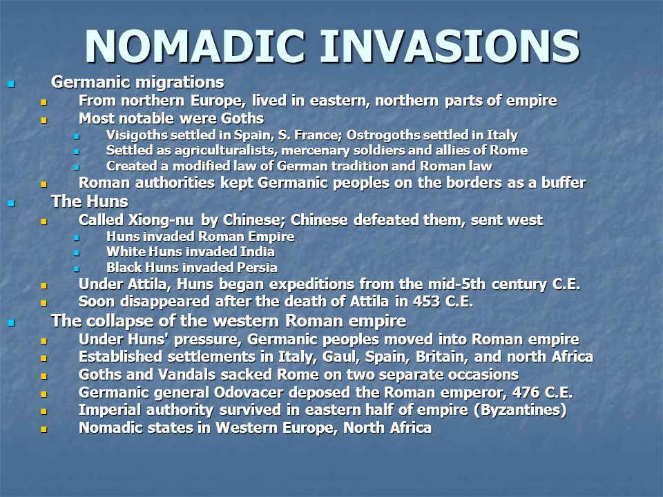 NOMADIC INVASIONS Germanic migrations Germanic migrations From northern Europe, lived in eastern, northern parts of empire From northern Europe, lived