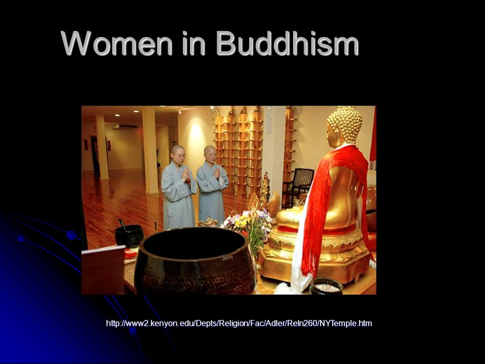 Women in Buddhism Women in Buddhism http://www2.kenyon.edu/Depts/Religion/Fac/Adler/Reln260/NYTemple.htm