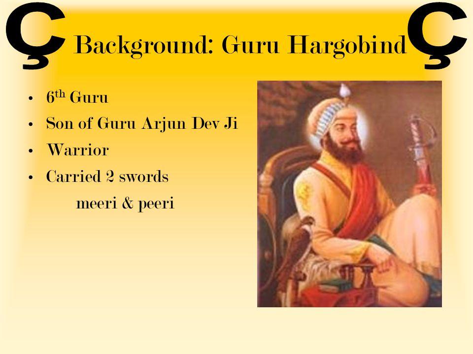 Background: Guru Hargobind 6 th Guru Son of Guru Arjun Dev Ji Warrior Carried 2 swords meeri & peeri