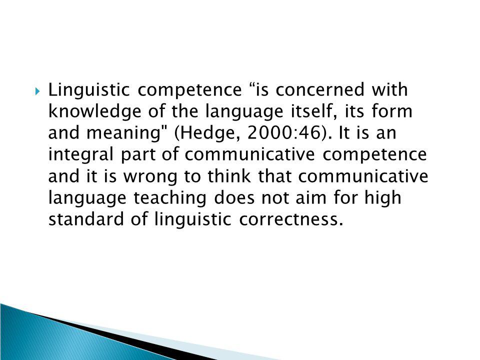 """ Linguistic competence """"is concerned with knowledge of the language itself, its form and meaning"""