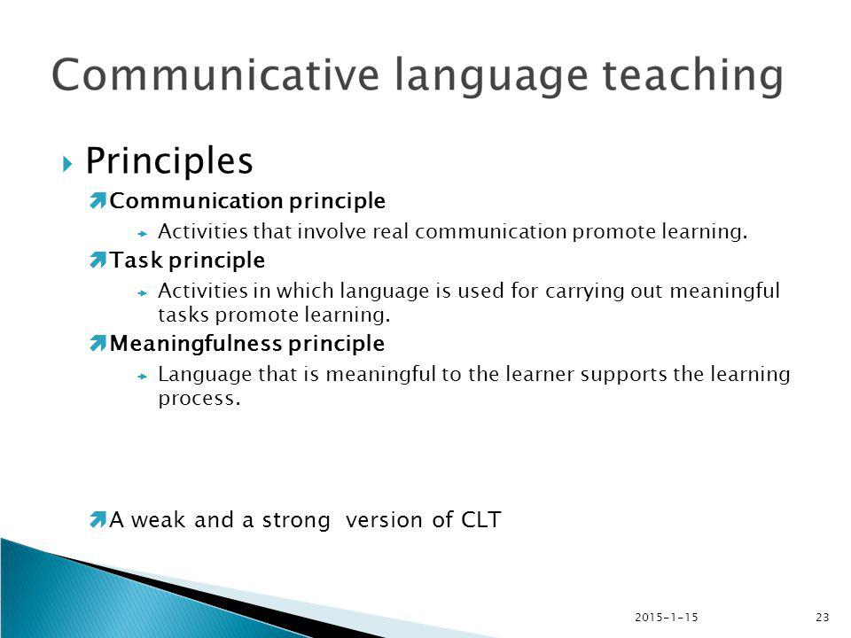 2015-1-1523  Principles  Communication principle  Activities that involve real communication promote learning.  Task principle  Activities in whi