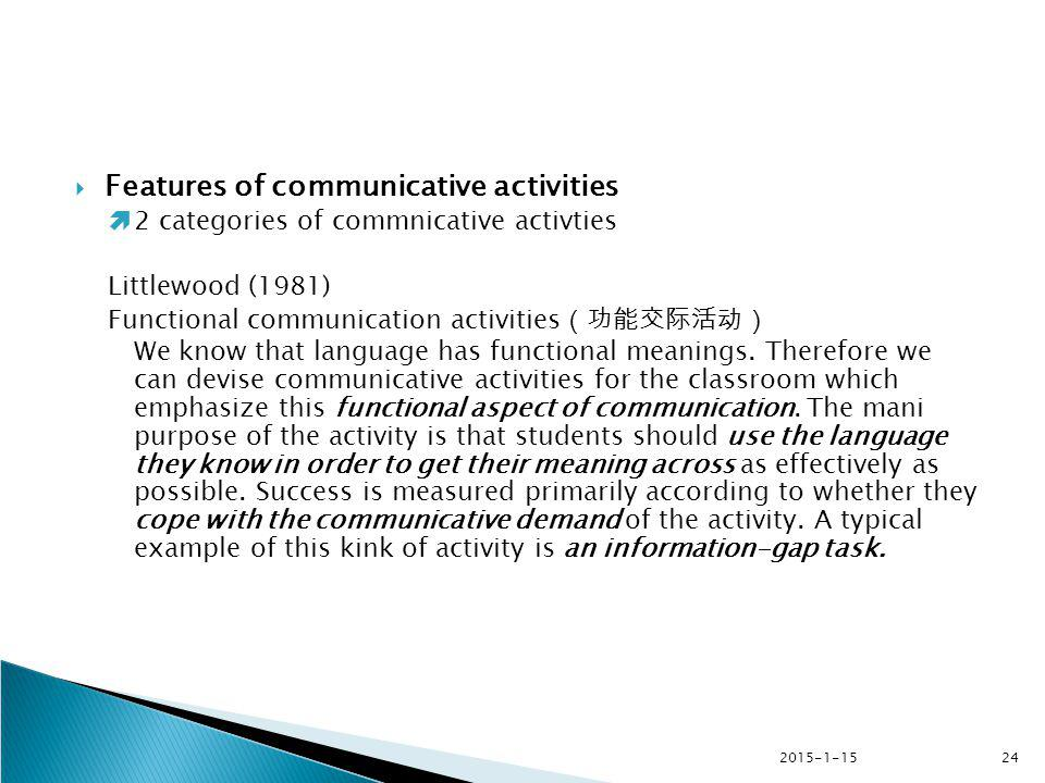2015-1-1524  Features of communicative activities  2 categories of commnicative activties Littlewood (1981) Functional communication activities (功能交