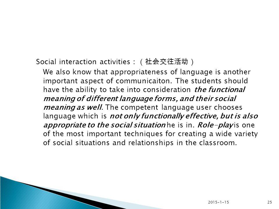 2015-1-1525 Social interaction activities :(社会交往活动) We also know that appropriateness of language is another important aspect of communicaiton. The st
