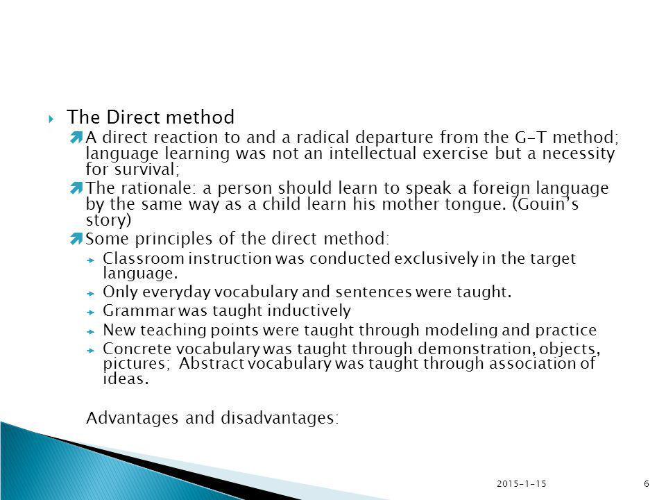 2015-1-156  The Direct method  A direct reaction to and a radical departure from the G-T method; language learning was not an intellectual exercise