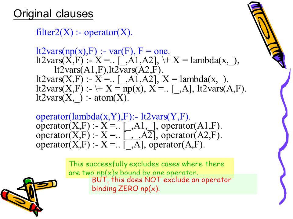 filter2(X) :- operator(X). lt2vars(np(x),F) :- var(F), F = one.