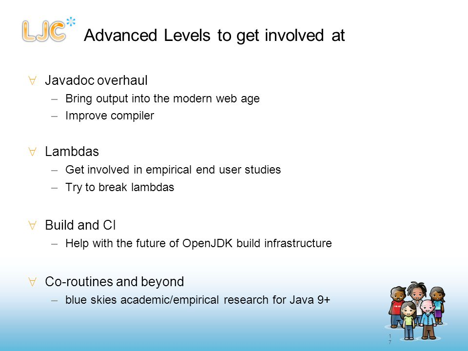 17 Advanced Levels to get involved at  Javadoc overhaul –Bring output into the modern web age –Improve compiler  Lambdas –Get involved in empirical