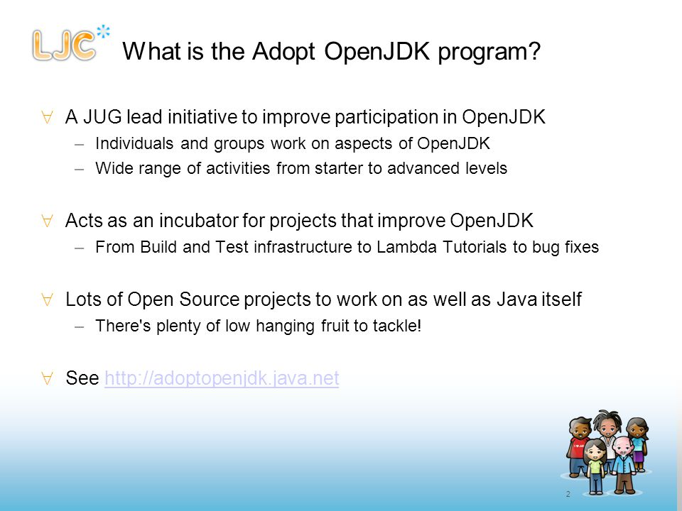 2 What is the Adopt OpenJDK program?  A JUG lead initiative to improve participation in OpenJDK –Individuals and groups work on aspects of OpenJDK –W