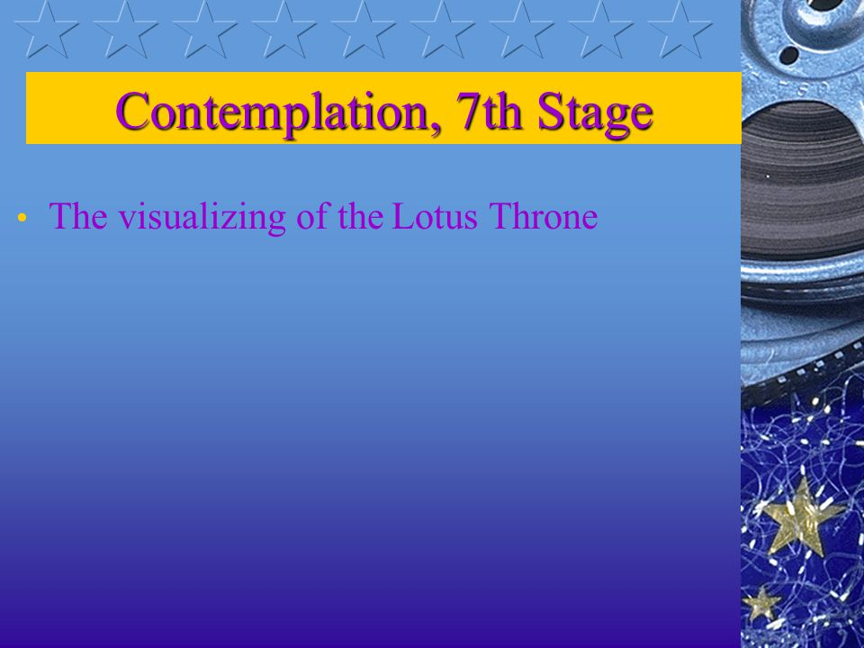 Contemplation, 6th stage z6th Contemplation--a composite visualization yjeweled pavilions in which innumerable devas play heavenly music ymusical instruments suspended in the sky, like heavenly jeweled banners, spontaneously produce tones xthese tones proclaim the virtue of mindfulness of the Three Jewels ywhen completed, this contemplation is called the general perception of the jeweled trees, jeweled ground, and jeweled ponds of the Pure Land.