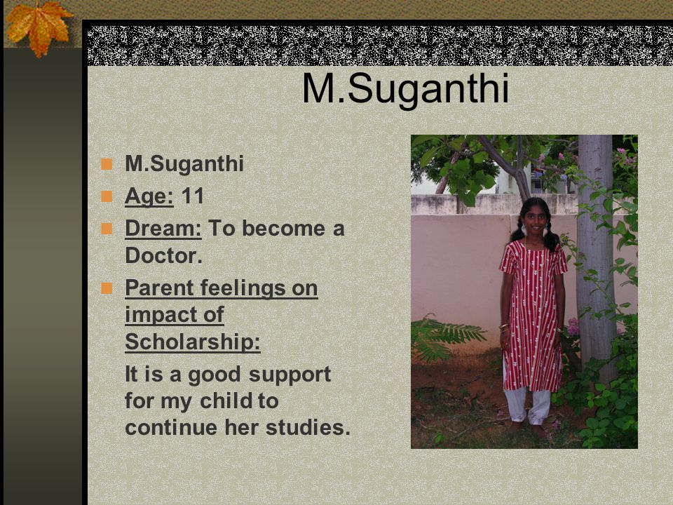 M.Suganthi Age: 11 Dream: To become a Doctor.