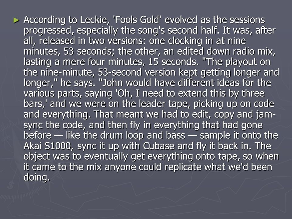 ► According to Leckie, Fools Gold evolved as the sessions progressed, especially the song s second half.
