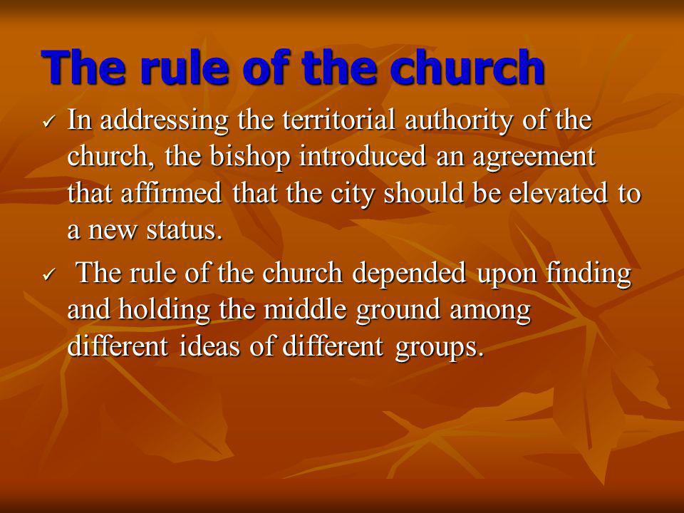 The rule of the church In addressing the territorial authority of the church, the bishop introduced an agreement that affirmed that the city should be elevated to a new status.