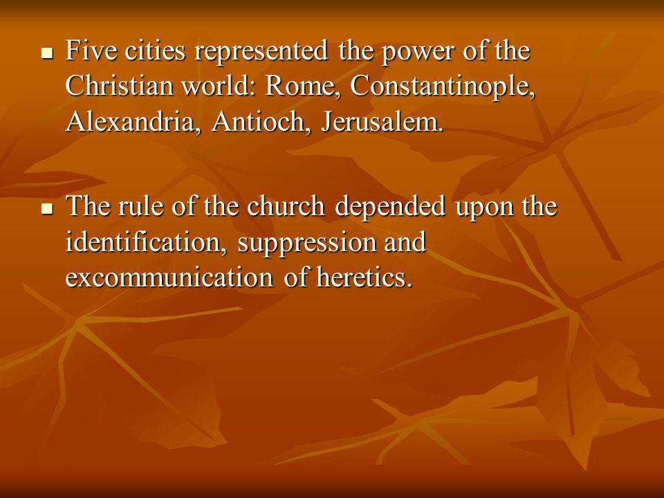 Five cities represented the power of the Christian world: Rome, Constantinople, Alexandria, Antioch, Jerusalem. Five cities represented the power of t