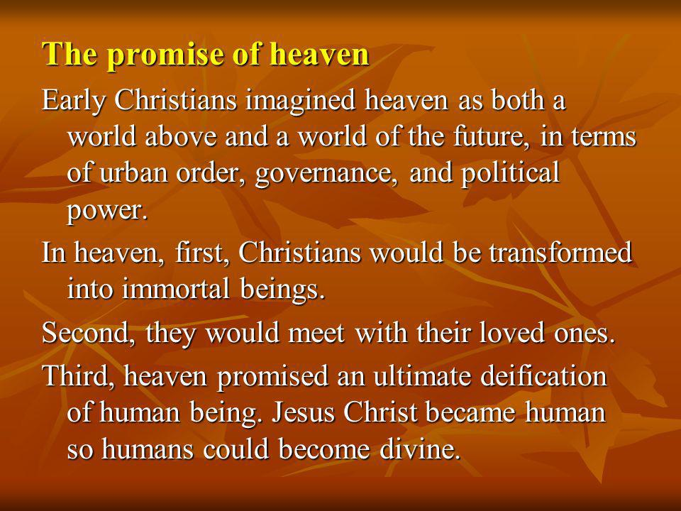 The promise of heaven Early Christians imagined heaven as both a world above and a world of the future, in terms of urban order, governance, and polit