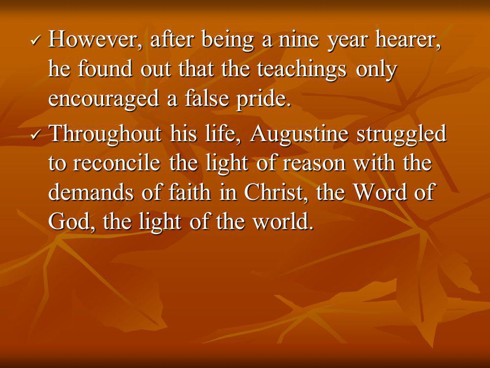 However, after being a nine year hearer, he found out that the teachings only encouraged a false pride.