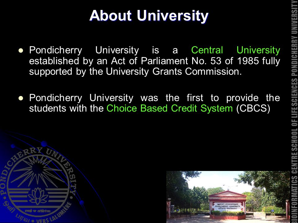 About University Pondicherry University is a Central University established by an Act of Parliament No. 53 of 1985 fully supported by the University G