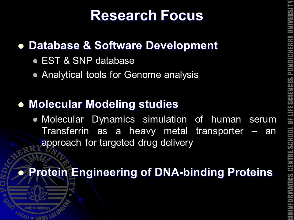 Research Focus Database & Software Development Database & Software Development EST & SNP database Analytical tools for Genome analysis Molecular Model
