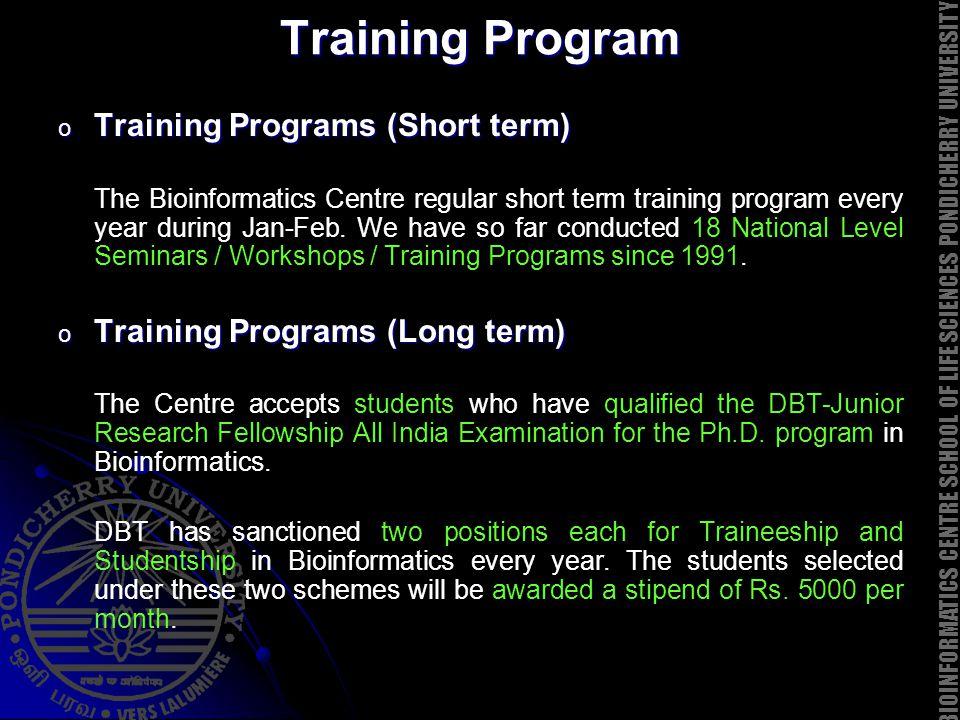 Training Program o Training Programs (Short term) The Bioinformatics Centre regular short term training program every year during Jan-Feb.