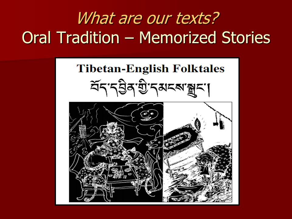 What are our texts Oral Tradition – Memorized Stories