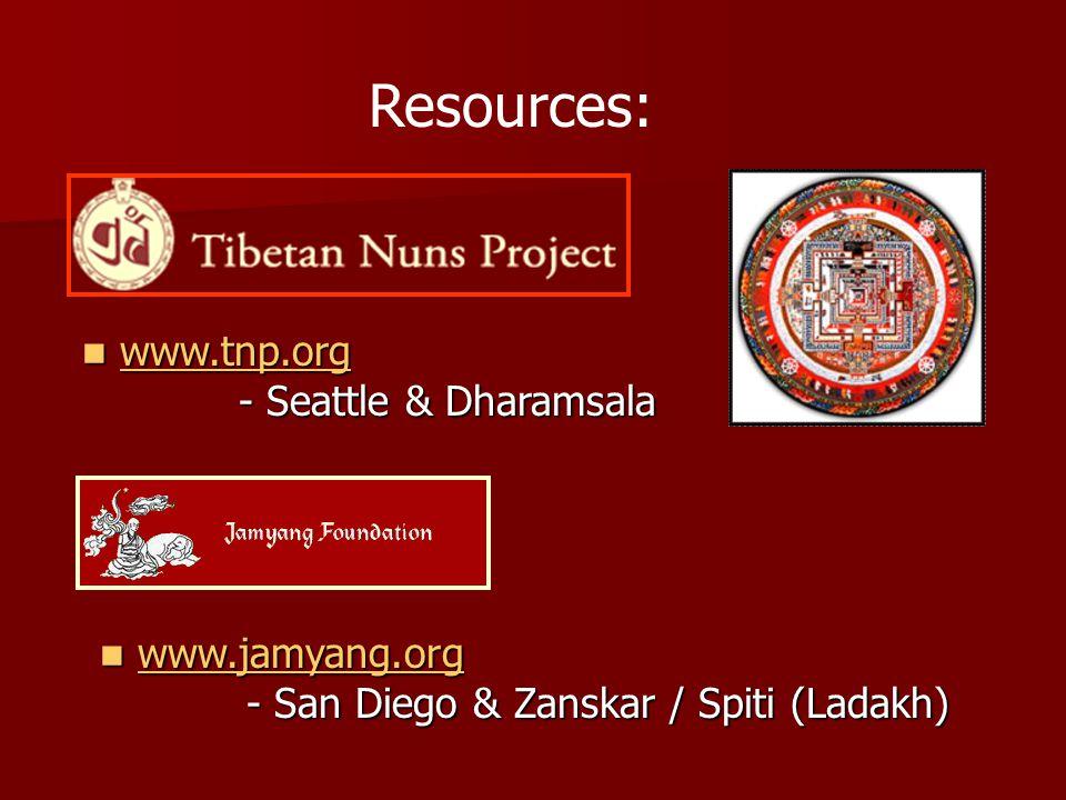 Resources: www.tnp.org www.tnp.orgwww.tnp.org - Seattle & Dharamsala - Seattle & Dharamsala www.jamyang.org www.jamyang.orgwww.jamyang.org - San Diego & Zanskar / Spiti (Ladakh) - San Diego & Zanskar / Spiti (Ladakh)