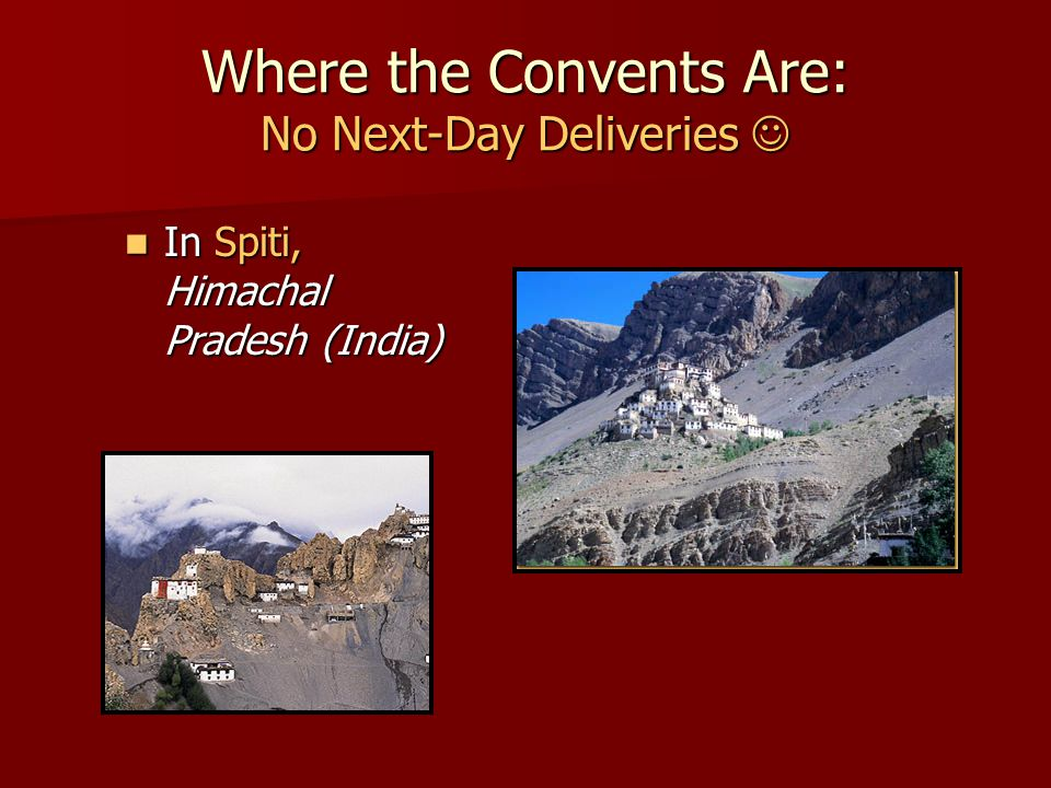 Where the Convents Are: No Next-Day Deliveries Where the Convents Are: No Next-Day Deliveries In Spiti, Himachal Pradesh (India) In Spiti, Himachal Pradesh (India)