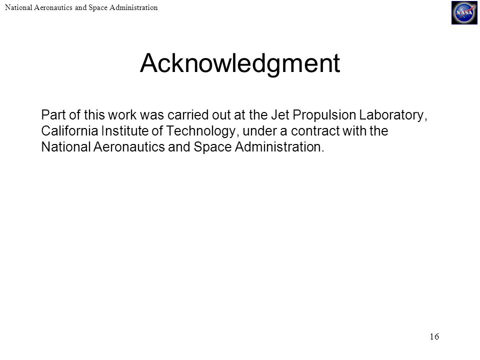 National Aeronautics and Space Administration 16 Acknowledgment Part of this work was carried out at the Jet Propulsion Laboratory, California Institute of Technology, under a contract with the National Aeronautics and Space Administration.