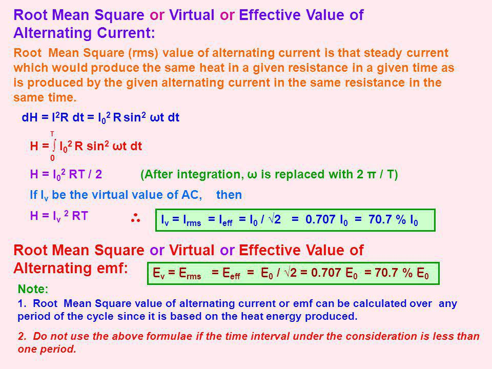 Root Mean Square or Virtual or Effective Value of Alternating Current: Root Mean Square (rms) value of alternating current is that steady current whic