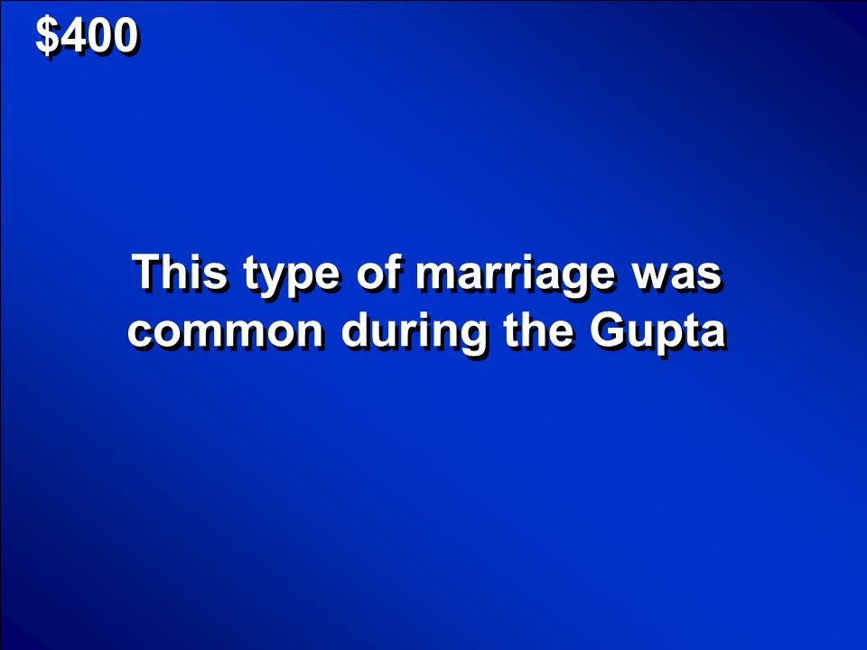 $400 This type of marriage was common during the Gupta