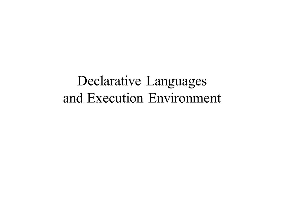 Declarative Languages and Execution Environment
