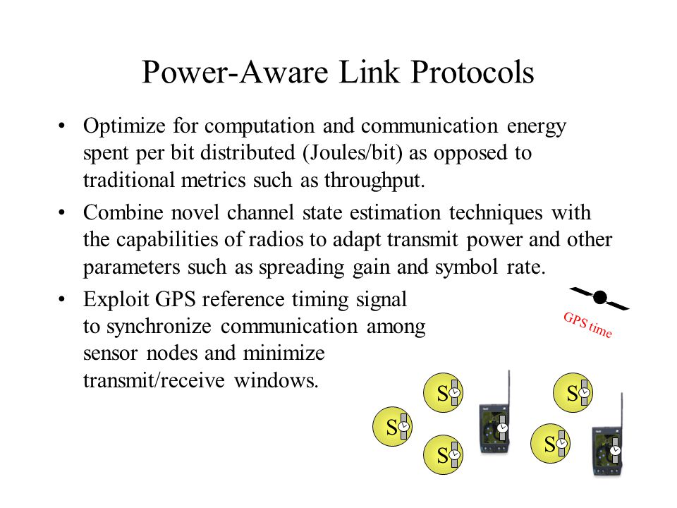 Power-Aware Link Protocols Optimize for computation and communication energy spent per bit distributed (Joules/bit) as opposed to traditional metrics