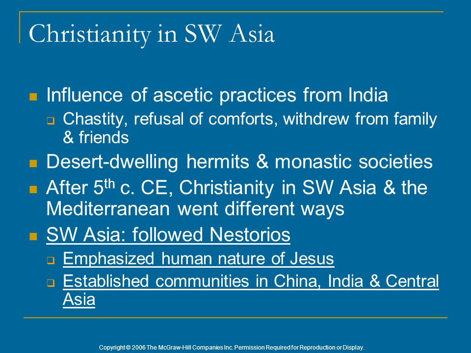 Copyright © 2006 The McGraw-Hill Companies Inc. Permission Required for Reproduction or Display. Christianity in SW Asia Influence of ascetic practice