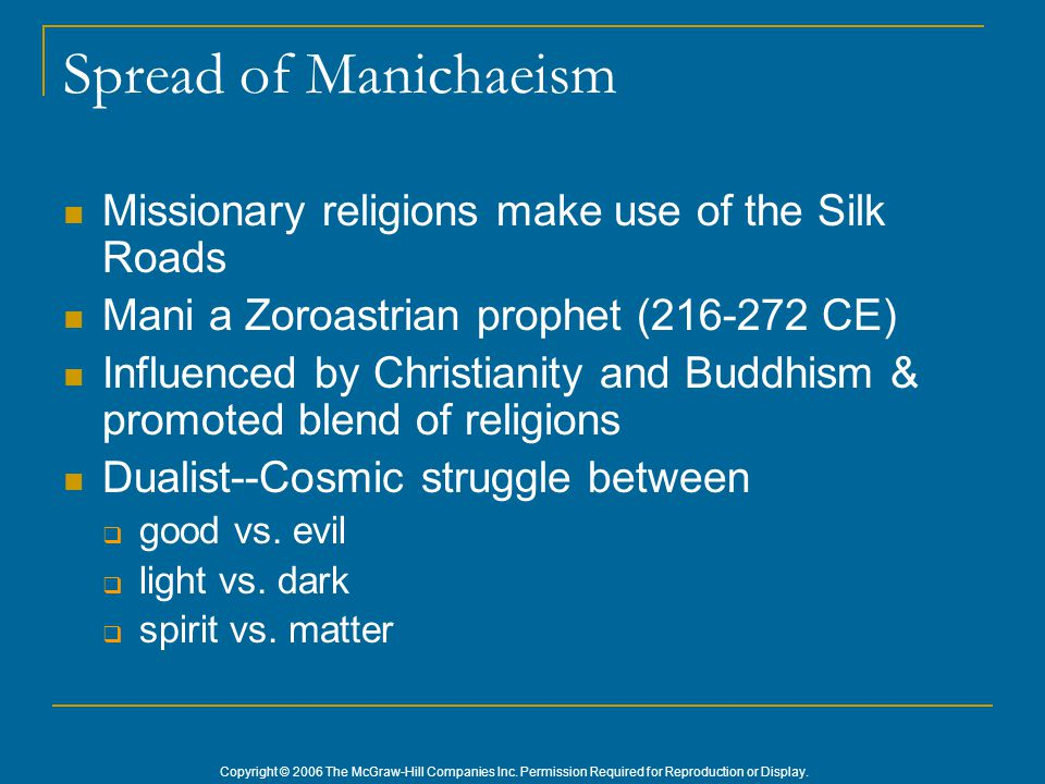 Copyright © 2006 The McGraw-Hill Companies Inc. Permission Required for Reproduction or Display. Spread of Manichaeism Missionary religions make use o