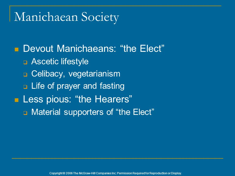 "Copyright © 2006 The McGraw-Hill Companies Inc. Permission Required for Reproduction or Display. Manichaean Society Devout Manichaeans: ""the Elect"" "