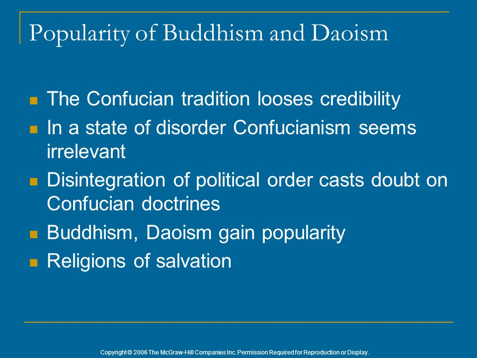 Copyright © 2006 The McGraw-Hill Companies Inc. Permission Required for Reproduction or Display. Popularity of Buddhism and Daoism The Confucian tradi